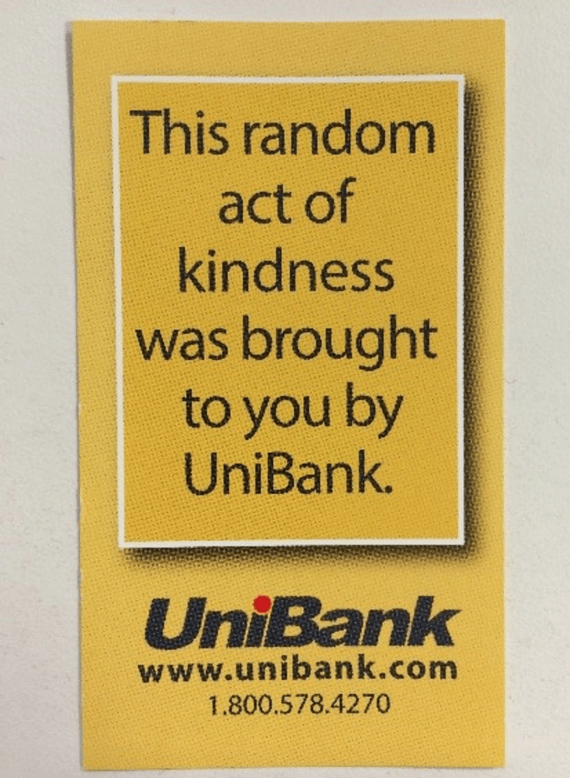 Picture of UniBank card saying this random act of kindness was brought to you by UniBank
